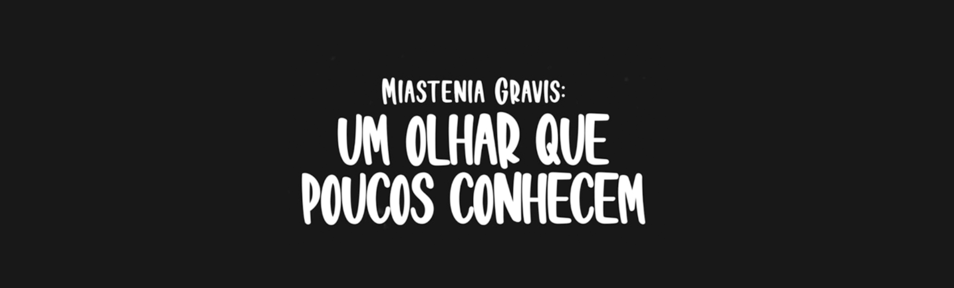 banner   Miastenia Gravis - Um olhar que poucos conhecem